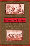 Infamous Desire : Male Homosexuality in Colonial Latin America, , 0226757048