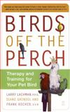 Birds off the Perch, Larry Lachman and Diane Grindol, 0743227042