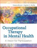 Occupational Therapy in Mental Health : A Vision for Participation, Brown, Catana and Stoffel, Virginia, 0803617046