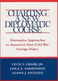 Charting a New Diplomatic Course : Alternative Approaches to America's Post-Cold War Foreign Policy, Crabb, Cecil V., Jr. and Sarieddine, Leila E., 0807127043
