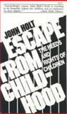 Escape from Childhood : The Needs and Rights of Children, Holt, John, 0913677043