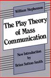 The Play Theory of Mass Communication, Stephenson, William, 0887387055