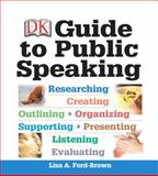 DK Guide to Public Speaking : Researching - Creating - Outlining - Organizing - Supporting - Presenting - Listening - Evaluating, Ford-Brown, Lisa A., 0205917054