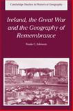 Ireland, the Great War and the Geography of Remembrance, Johnson, Nuala C., 0521037050