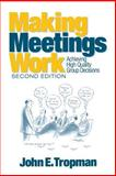 Making Meetings Work : Achieving High Quality Group Decisions, Tropman, John E., 0761927050