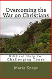 Overcoming the War on Christians, Maria Kneas, 1493537059