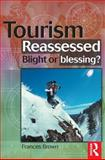 Tourism Reassessed : Blight or Blessing?, Brown, Frances, 0750647051