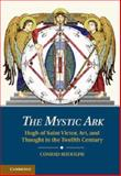 The Mystic Ark : Hugh of Saint Victor, Art, and Thought in the Twelfth Century, Rudolph, Conrad, 1107037050