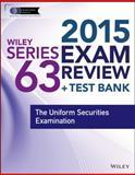 Wiley Series 63 Exam Review 2015 + Test Bank : The Uniform Securities Examination, Van Blarcom, Jeff, 1118857054