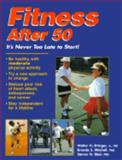 Fitness after 50 : It's Never Too Late to Start, Ettinger, Walter H. and Mitchell, Brenda, 188665705X