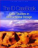 The ID Casebook : Case Studies in Instructional Design, Ertmer, Peggy A. and Quinn, James, 0131717057