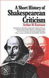 A Short History of Shakespearean Criticism, Eastman, Arthur M., 0393007057