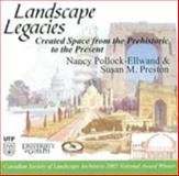 Landscape Legacies : Created Space from the Prehistoric to the Present, Pollock-Ellwand, Nancy and Preston, Susan M., 0802037054