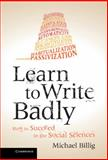 Learn to Write Badly : How to Succeed in the Social Sciences, Billig, Michael, 1107027055