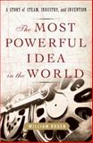 The Most Powerful Idea in the World, William Rosen, 1400067057