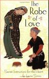 The Robe of Love : Secret Instructions for the Heart, Simms, Laura, 1930337051