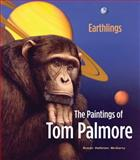 Earthlings : The Paintings of Tom Palmore, McGarry, Susan Hallsten and Palmore, Thomas, 1934397059