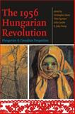 The 1956 Hungarian Revolution : Hungarian and Canadian Perspectives, , 0776607057