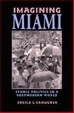 Imagining Miami : Ethnic Politics in a Postmodern World, Croucher, Sheila L., 0813917050