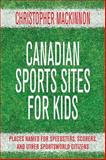 Canadian Sports Sites for Kids, Christopher MacKinnon, 1459707052