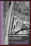 Lifestyle Mobilities Intersections of Travel Leisure and Migration,, 1472407059