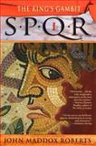 SPQR I: the Kings Gambit, John Maddox Roberts, 0312277059