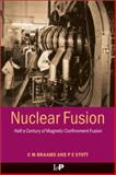 Nuclear Fusion : Half a Century of Magnetic Confinement Fusion Research, Braams, C. M. and Stott, Peter E., 0750307056