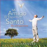 Mi Amigo el Espiritu Santo, Luis Vasquez, 1463347057