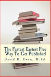The Fastest Easiest Free Way to Get Published, David K. Ewen M.Ed., 1492817058