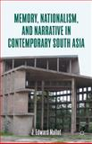 Memory, Nationalism, and Narrative in Contemporary South Asia, Mallot, J., 1137007052