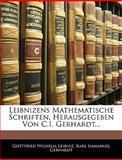 Leibnizens Mathematische Schriften, Herausgegeben Von C I Gerhardt, Gottfried Wilhelm Leibniz and Karl Immanuel Gerhardt, 1141897059