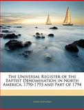 The Universal Register of the Baptist Denomination in North America, 1790-1793 and Part Of 1794, John Asplund, 1143947053