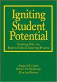 Igniting Student Potential : Teaching with the Brain's Natural Learning Process, Smilkstein, Rita and Gunn, Angus M., 1412917050