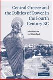 Central Greece and the Politics of Power in the Fourth Century BC, Buckler, John, 0521837057