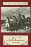 Gypsies and the British Imagination, 1807-1930, Nord, Deborah Epstein, 0231137052