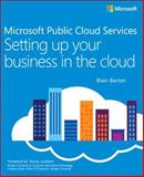 Microsoft Public Cloud Services : Setting up Your Business in the Cloud, Barton, Blain, 0735697051