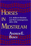 Horses in Midstream : U. S. Midterm Elections and Their Consequences, Busch, Andrew E., 0822957051