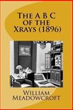 The a B C of the X Rays (1896), William Meadowcroft, 148236705X
