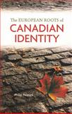 The European Roots of Canadian Identity, Resnick, Philip, 1551117053
