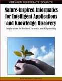 Nature-Inspired Informatics for Intelligent Applications and Knowledge Discovery : Implications in Business, Science, and Engineering, Raymond Chiong, 1605667056