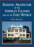Domestic Architecture of the American Colonies and of the Early Republic, Fiske Kimball, 0486417050