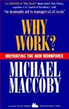 Why Work? : Motivating the New Workforce, Maccoby, Michael, 0917917057
