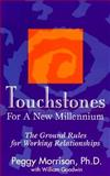 Touchstones for a New Millennium : The Ground Rules for Working Relationships, Morrison, Peggy G., 0965817059