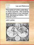 The Works of John Locke Esq; in Three Volumes the Contents of Which Follow in the Next Leaf with Alphabetical Tables, John Locke, 1140707051