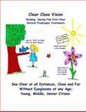 Clear Close Vision - Reading, Seeing Fine Print Clear, Clark Night and William Bates, 1463787057
