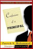 Confessions of a Principal : A Must Have Book for All New Leaders, Muhammad, Patrick S., 1936937050