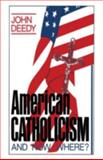 American Catholicism : And Now Where?, Deedy, John, 0306427060