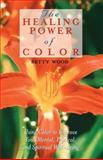 Healing Power of Color, Betty Wood, 0892817062