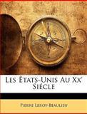 Les Êtats-Unis Au Xx' Siécle, Pierre Leroy-Beaulieu, 1147237069