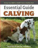 Essential Guide to Calving, Heather Smith Thomas, 1580177069